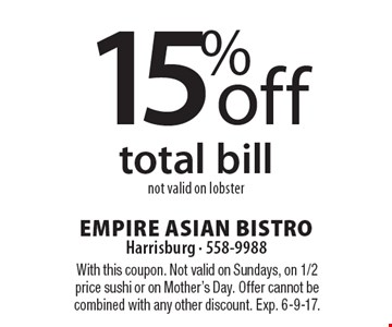 15% off total bill, not valid on lobster. With this coupon. Not valid on Sundays, on 1/2 price sushi or on Mother's Day. Offer cannot be combined with any other discount. Exp. 6-9-17.