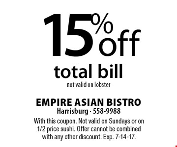 15% off total bill. Not valid on lobster. With this coupon. Not valid on Sundays or on 1/2 price sushi. Offer cannot be combined with any other discount. Exp. 7-14-17.