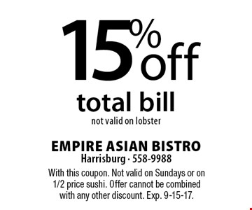 15% off total bill. not valid on lobster. With this coupon. Not valid on Sundays or on 1/2 price sushi. Offer cannot be combined with any other discount. Exp. 9-15-17.