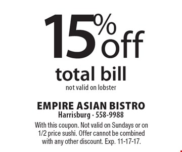 15% off total bill. Not valid on lobster. With this coupon. Not valid on Sundays or on 1/2 price sushi. Offer cannot be combined with any other discount. Exp. 11-17-17.