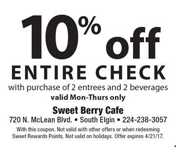 10% off entire check with purchase of 2 entrees and 2 beverages. Valid Mon-Thurs only. With this coupon. Not valid with other offers or when redeeming Sweet Rewards Points. Not valid on holidays. Offer expires 4/21/17.