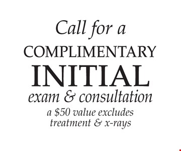 Call for a FREE Initial Exam & Consultation. A $50 value. Excludes treatment & x-rays.