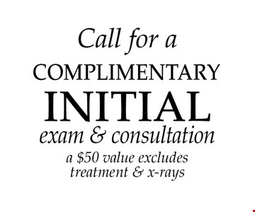 Call for a FREE INITIAL exam & consultation, a $50 value. Excludes treatment & x-rays.