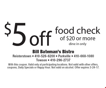 $5 off food check of $20 or moredine in only. With this coupon. Valid only at participating locations. Not valid with other offers, coupons, Daily Specials or Happy Hour. Not valid on alcohol. Offer expires 3-24-17.