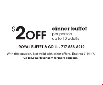 $2 Off dinner buffet, per person, up to 10 adults. With this coupon. Not valid with other offers. Expires 7-14-17. Go to LocalFlavor.com for more coupons.