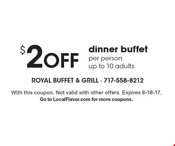 $2 Off dinner buffet per person up to 10 adults. With this coupon. Not valid with other offers. Expires 8-18-17. Go to LocalFlavor.com for more coupons.