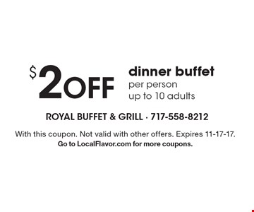 $2 Off dinner buffet per person. Up to 10 adults. With this coupon. Not valid with other offers. Expires 11-17-17. Go to LocalFlavor.com for more coupons.