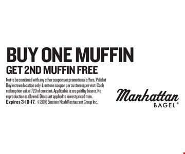 Free muffin. Buy one muffin get 2nd muffin free. Not to be combined with any other coupons or promotional offers. Valid at Doylestown location only. Limit one coupon per customer per visit. Cash redemption value 1/20 of one cent. Applicable taxes paid by bearer. No reproduction is allowed. Discount applied to lowest priced item.Expires 3-10-17.2016 Einstein Noah Restaurant Group Inc.