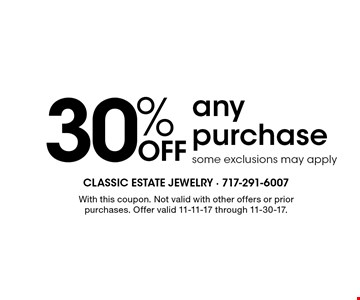 30% off any purchase. Some exclusions may apply. With this coupon. Not valid with other offers or prior purchases. Offer valid 11-11-17 through 11-30-17.
