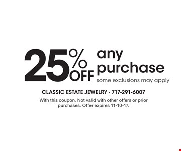 25% off any purchase. Some exclusions may apply. With this coupon. Not valid with other offers or prior purchases. Offer expires 11-10-17.