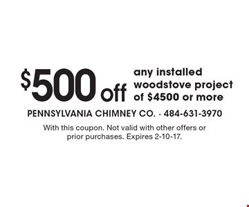 $500 off any installedwoodstove project of $4500 or more. With this coupon. Not valid with other offers or prior purchases. Expires 2-10-17.