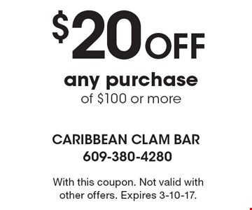 $20 Off any purchase of $100 or more. With this coupon. Not valid with other offers. Expires 3-10-17.