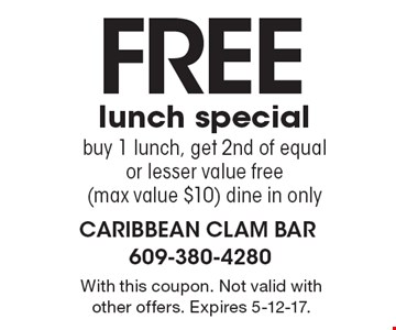 Free lunch special buy 1 lunch, get 2nd of equal or lesser value free (max value $10) dine in only. With this coupon. Not valid with other offers. Expires 5-12-17.