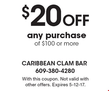 $20 Off any purchase of $100 or more. With this coupon. Not valid with other offers. Expires 5-12-17.