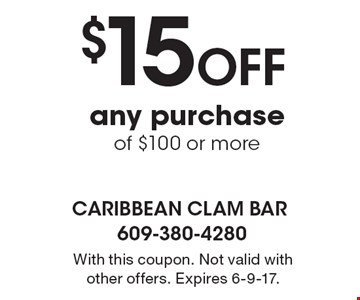 $15 Off any purchase of $100 or more. With this coupon. Not valid with other offers. Expires 6-9-17.