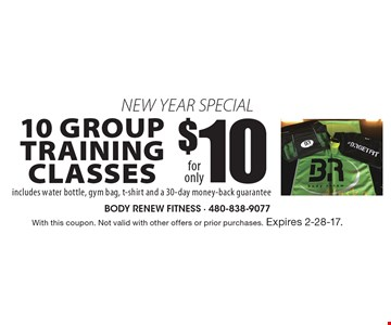 New Year Special: 10 Group Training Classes for only $10. Includes water bottle, gym bag, t-shirt and a 30-day money-back guarantee. With this coupon. Not valid with other offers or prior purchases. Expires 2-28-17.