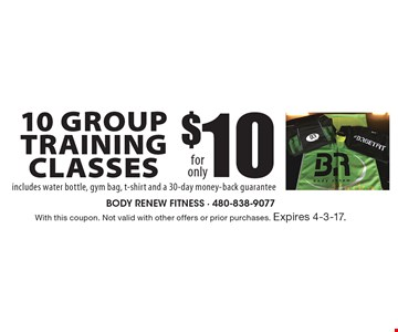 10 Group Training Classes for only $10 includes water bottle, gym bag, t-shirt and a 30-day money-back guarantee. With this coupon. Not valid with other offers or prior purchases. Expires 4-3-17.