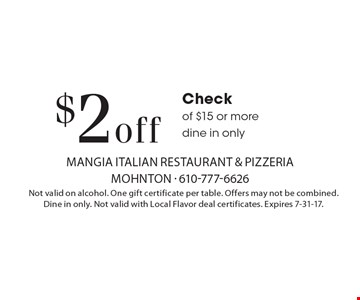 $2 off Check of $15 or more, dine in only. Not valid on alcohol. One gift certificate per table. Offers may not be combined. Dine in only. Not valid with Local Flavor deal certificates. Expires 7-31-17.