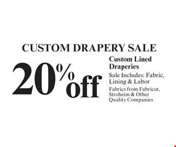 Custom Drapery Sale. 20% off Custom Lined Draperies. Sale includes: fabric, lining & labor. Fabrics from Fabricut, Stroheim & other quality companies.