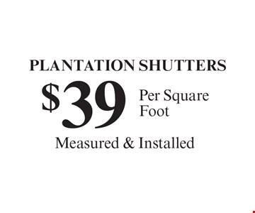 PLANTATION SHUTTERS $39 Per Square Foot.