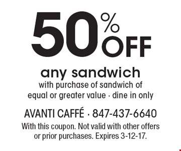 50% Off any sandwich with purchase of sandwich of equal or greater value. Dine in only. With this coupon. Not valid with other offers or prior purchases. Expires 3-12-17.