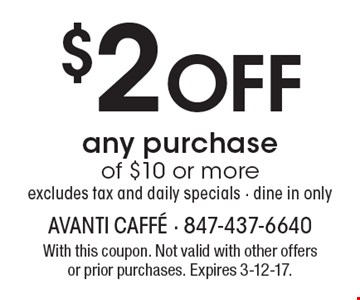 $2 Off any purchase of $10 or more. Excludes tax and daily specials. Dine in only. With this coupon. Not valid with other offers or prior purchases. Expires 3-12-17.