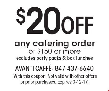 $20 Off any catering order of $150 or more. Excludes party packs & box lunches. With this coupon. Not valid with other offers or prior purchases. Expires 3-12-17.