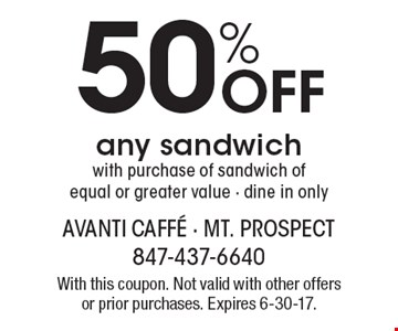 50% off any sandwich with purchase of sandwich of equal or greater value - dine in only. With this coupon. Not valid with other offers or prior purchases. Expires 6-30-17.