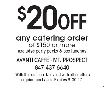 $20 off any catering order of $150 or more excludes party packs & box lunches. With this coupon. Not valid with other offers or prior purchases. Expires 6-30-17.