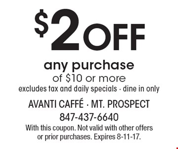 $2 off any purchase of $10 or more. Excludes tax and daily specials. Dine in only. With this coupon. Not valid with other offers or prior purchases. Expires 8-11-17.