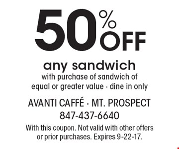 50% off any sandwich with purchase of sandwich of equal or greater value - dine in only. With this coupon. Not valid with other offers or prior purchases. Expires 9-22-17.