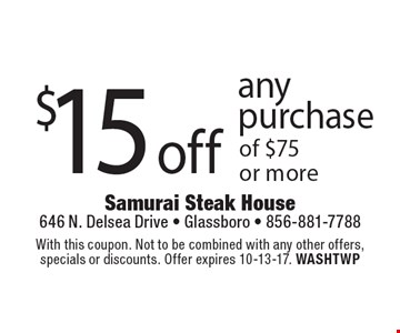 $15 off any purchase of $75 or more. With this coupon. Not to be combined with any other offers, specials or discounts. Offer expires 10-13-17. WASHTWP