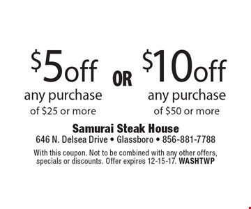 $5 off any purchase of $25 or more OR $10 off any purchase of $50 or more. With this coupon. Not to be combined with any other offers, specials or discounts. Offer expires 12-15-17. WASHTWP