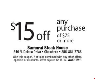 $15 off any purchase of $75 or more. With this coupon. Not to be combined with any other offers, specials or discounts. Offer expires 12-15-17. WASHTWP