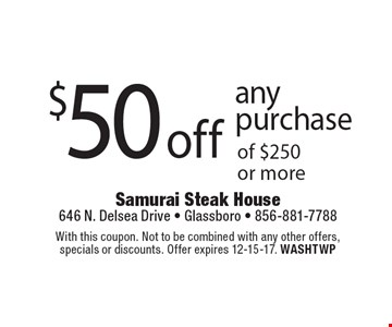 $50 off any purchase of $250 or more. With this coupon. Not to be combined with any other offers, specials or discounts. Offer expires 12-15-17. WASHTWP