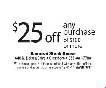 $25 off any purchase of $100 or more. With this coupon. Not to be combined with any other offers, specials or discounts. Offer expires 12-15-17. WASHTWP