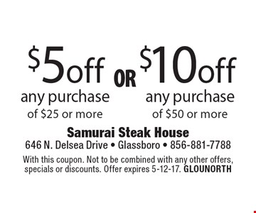 $10 off any purchase of $50 or more OR $5off any purchase of $25 or more. With this coupon. Not to be combined with any other offers, specials or discounts. Offer expires 5-12-17. GLOUNORTH