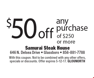 $50 off any purchase of $250 or more. With this coupon. Not to be combined with any other offers, specials or discounts. Offer expires 5-12-17. GLOUNORTH