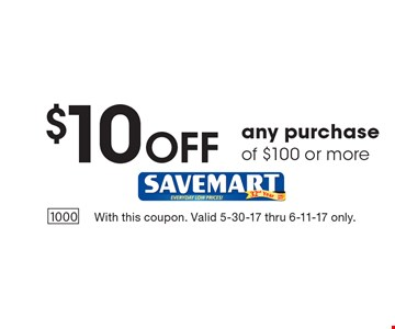 $10 Off any purchase of $100 or more. With this coupon. Valid 5-30-17 thru 6-11-17 only.