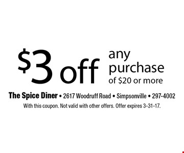 $3 off any purchase of $20 or more. With this coupon. Not valid with other offers. Offer expires 3-31-17.