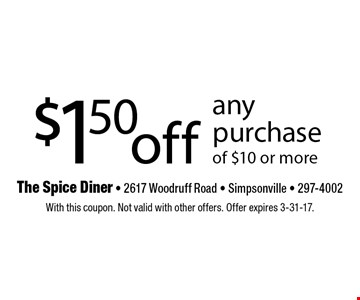 $1.50 off any purchase of $10 or more. With this coupon. Not valid with other offers. Offer expires 3-31-17.