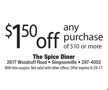 $1.50 off any purchase of $10 or more. With this coupon. Not valid with other offers. Offer expires 9-29-17.