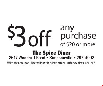 $3 off any purchase of $20 or more. With this coupon. Not valid with other offers. Offer expires 12/1/17.
