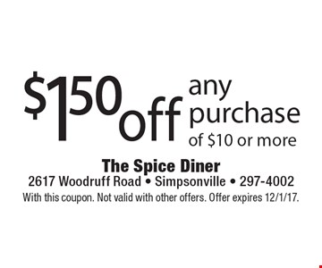 $1.50 off any purchase of $10 or more. With this coupon. Not valid with other offers. Offer expires 12/1/17.