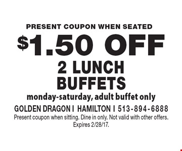 $1.50 Off 2 Lunch Buffets. Monday-Saturday, adult buffet only. Present coupon when sitting. Dine in only. Not valid with other offers. Expires 2/28/17.