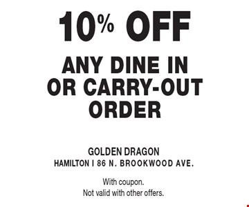 10% OFF any dine in or carry-out order. With coupon. Not valid with other offers.