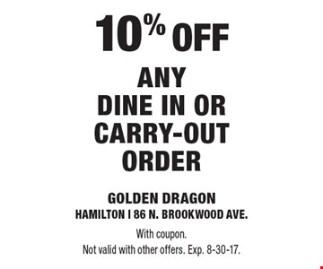 10% OFF any Dine in or Carry-Out order. With coupon.Not valid with other offers. Exp. 8-30-17.