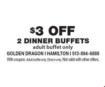 $3 OFF 2 DINNER Buffets adult buffet only. With coupon. Adult buffet only. Dine in only. Not valid with other offers.