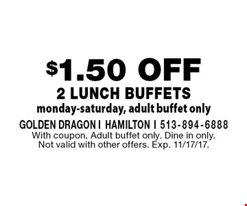 $1.50 OFF 2 Lunch Buffets monday-saturday, adult buffet only. With coupon. Adult buffet only. Dine in only. Not valid with other offers. Exp. 11/17/17.