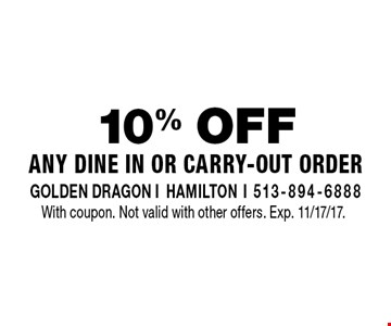 10% OFF Any Dine In Or Carry-Out Order. With coupon. Not valid with other offers. Exp. 11/17/17.